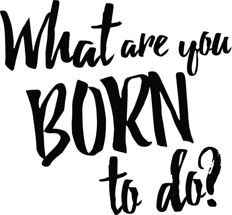What are you born to do?